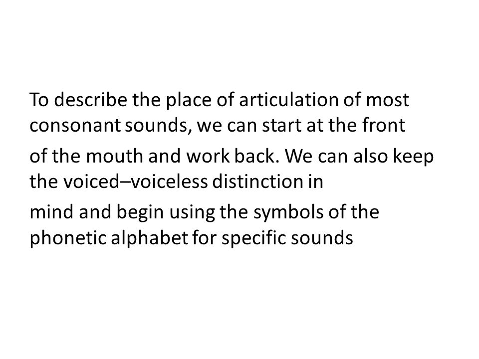 Bilabials These are sounds formed using both upper and lower lips.