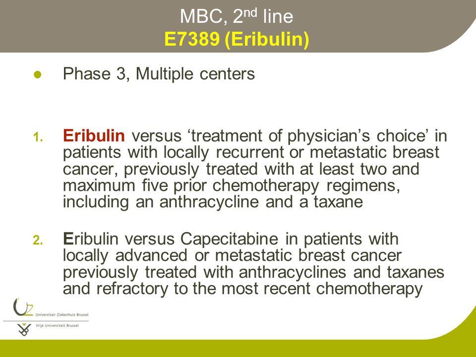 MBC, 2 nd line E7389 (Eribulin) Phase 3, Multiple centers 1.