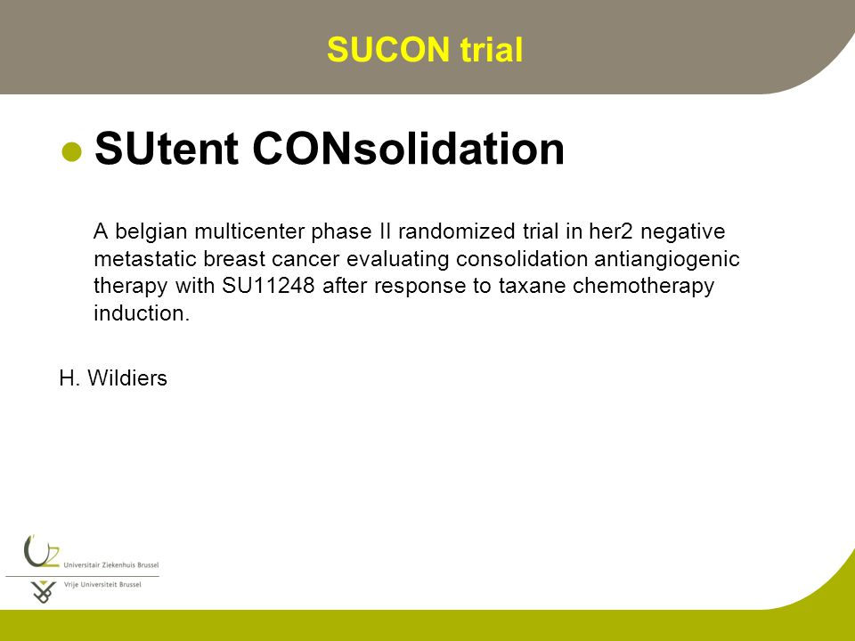 SUCON trial SUtent CONsolidation A belgian multicenter phase II randomized trial in her2 negative metastatic breast cancer evaluating consolidation antiangiogenic therapy with SU11248 after response to taxane chemotherapy induction.