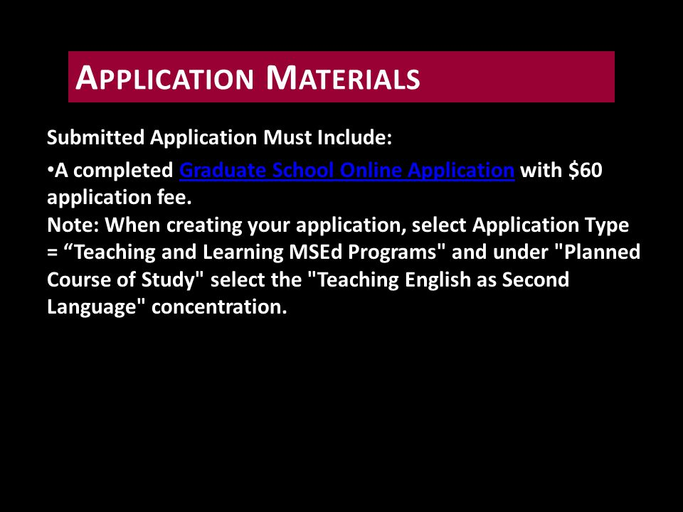 Submitted Application Must Include: A completed Graduate School Online Application with $60 application fee.
