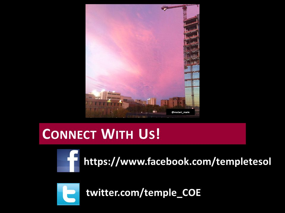 https://www.facebook.com/templetesol @msdani_marie twitter.com/temple_COE C ONNECT W ITH U S !