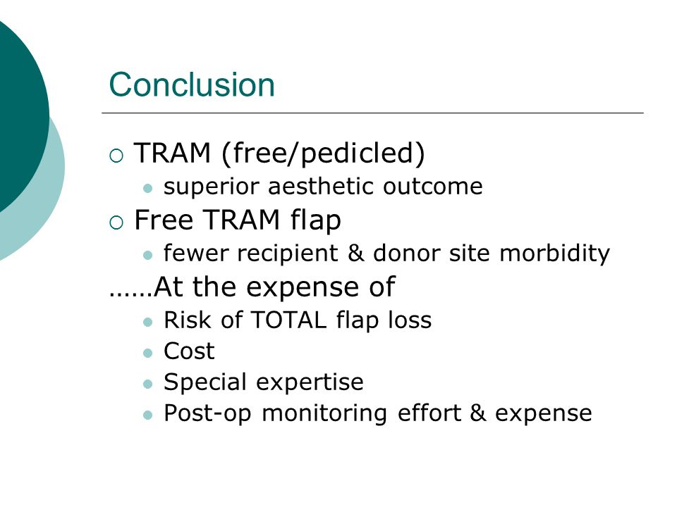 Conclusion  TRAM (free/pedicled) superior aesthetic outcome  Free TRAM flap fewer recipient & donor site morbidity ……At the expense of Risk of TOTAL
