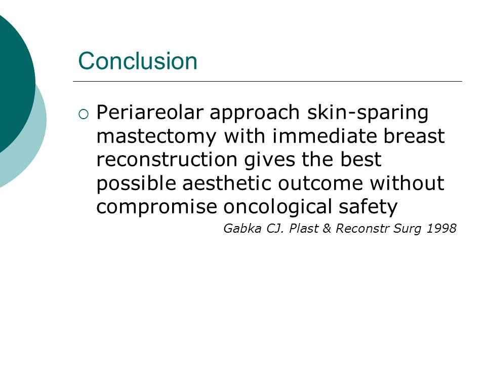 Conclusion  Periareolar approach skin-sparing mastectomy with immediate breast reconstruction gives the best possible aesthetic outcome without compr