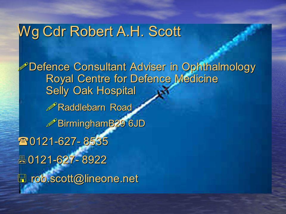 Wg Cdr Robert A.H. Scott  Defence Consultant Adviser in Ophthalmology Royal Centre for Defence Medicine Selly Oak Hospital  Raddlebarn Road  Birmin