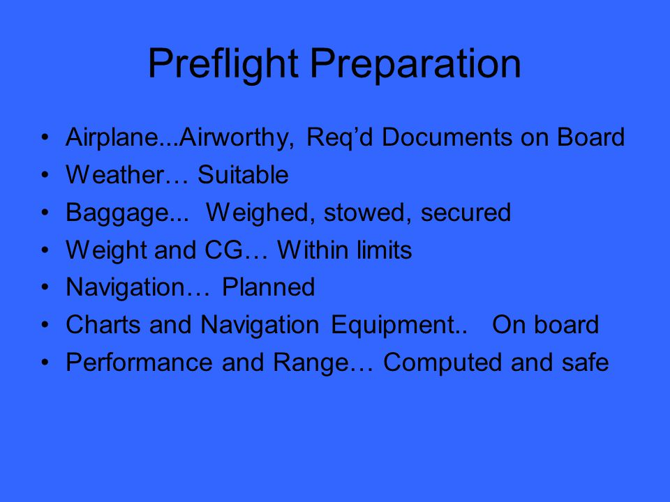 Preflight Preparation Airplane...Airworthy, Req'd Documents on Board Weather… Suitable Baggage...