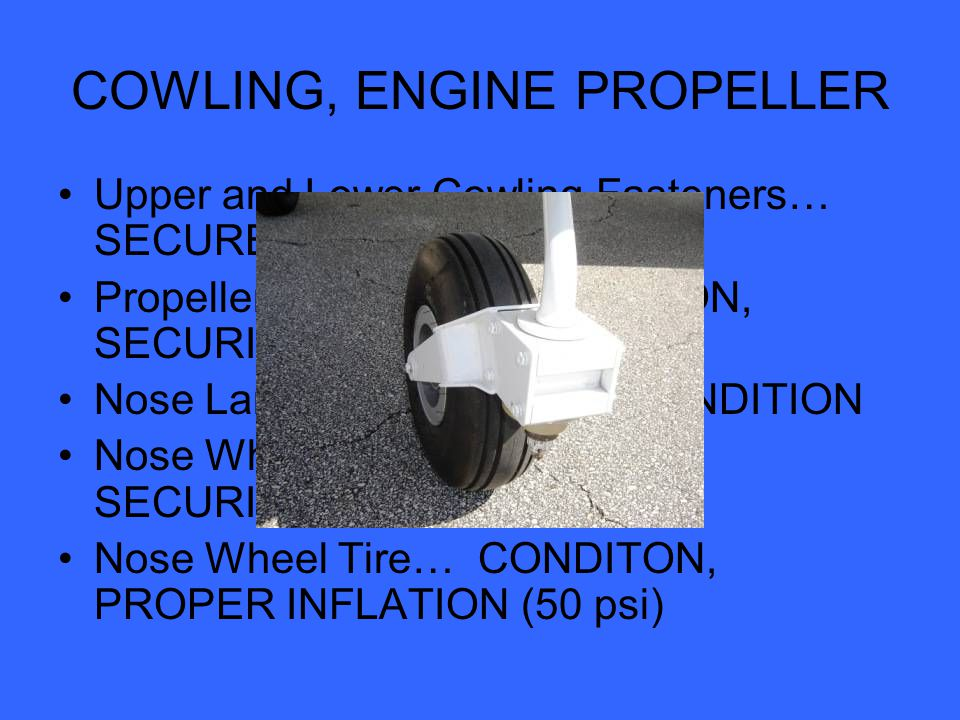 COWLING, ENGINE PROPELLER cont'd Cowling Right/Left Air Intakes… CLEAR Alternator Belt… CONDITION, TENSION Engine Oil… CHECK QUANTITY (min.