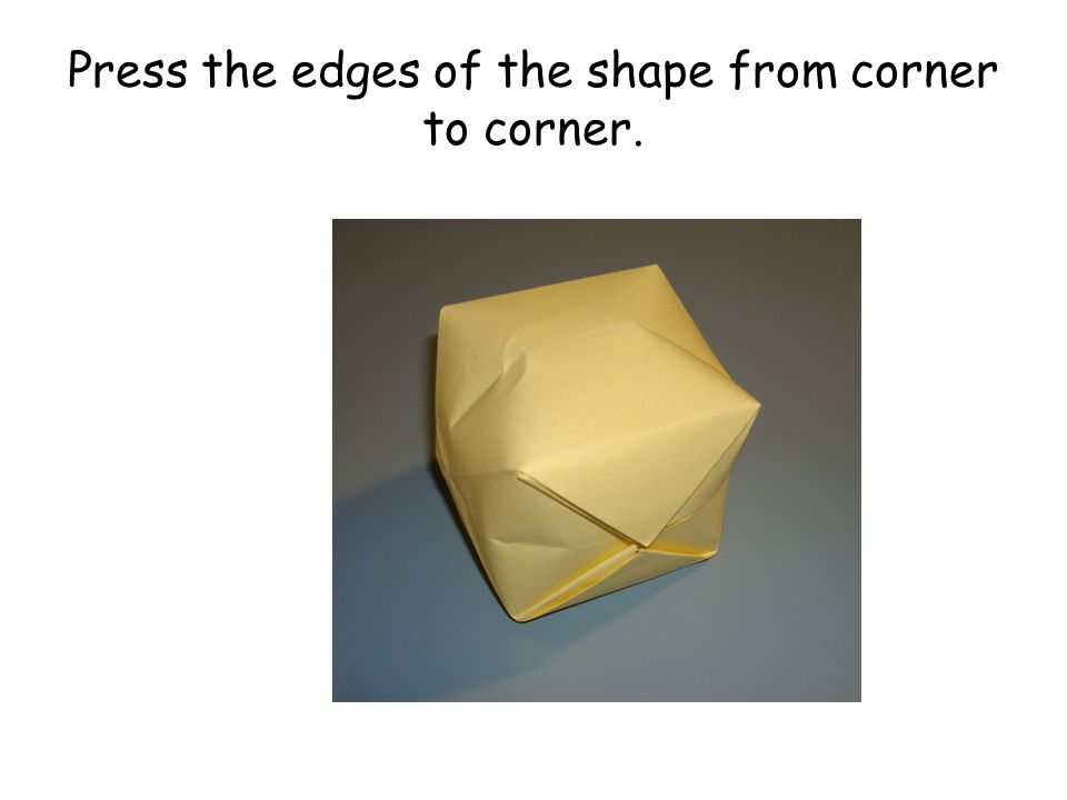 Press the edges of the shape from corner to corner.