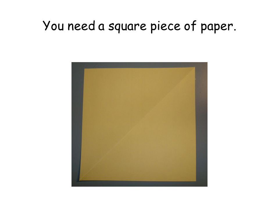 You need a square piece of paper.