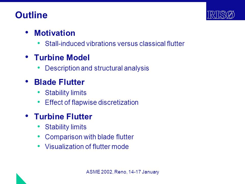 ASME 2002, Reno, 14-17 January Motivation Post-design solution to stall-induced vibrations Softening of stall Primary design solution to classical flutter Center of mass towards the leading edge High torsional stiffness Improved turbine design??