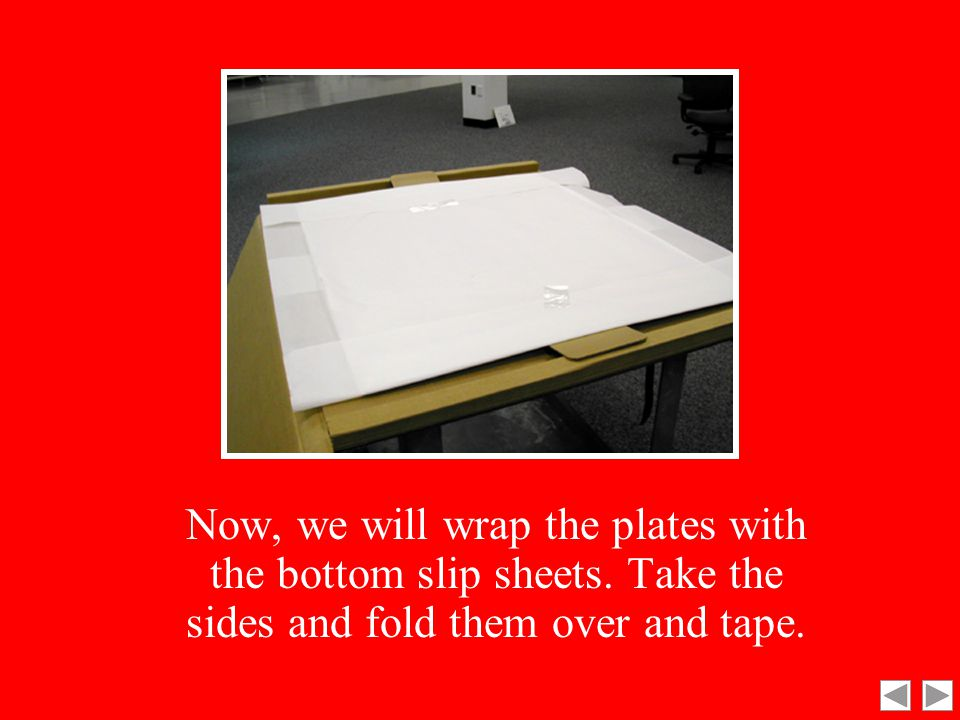 Next, you place another slip sheet on top of the last plate.