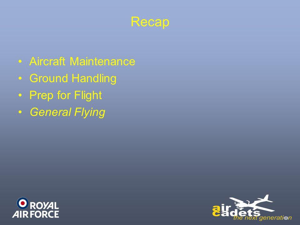 Recap Aircraft Maintenance Ground Handling Prep for Flight General Flying