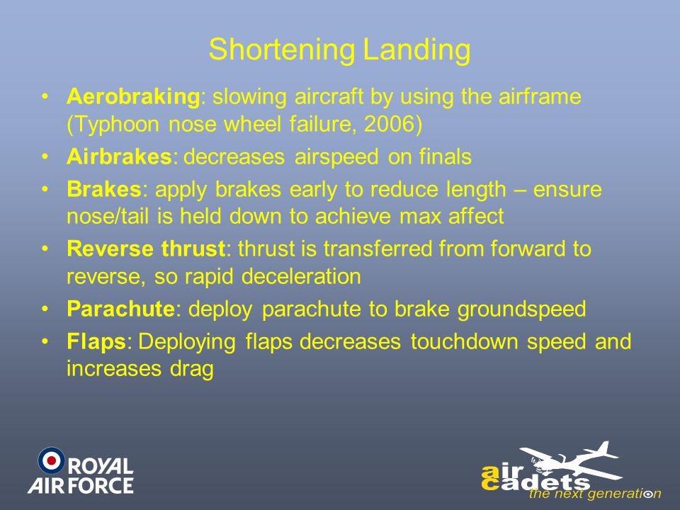 Shortening Landing Aerobraking: slowing aircraft by using the airframe (Typhoon nose wheel failure, 2006) Airbrakes: decreases airspeed on finals Brak