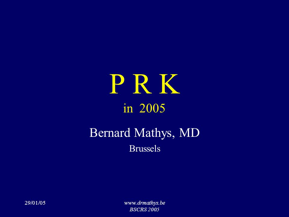 29/01/05www.drmathys.be BSCRS 2005 P R K in 2005 Bernard Mathys, MD Brussels