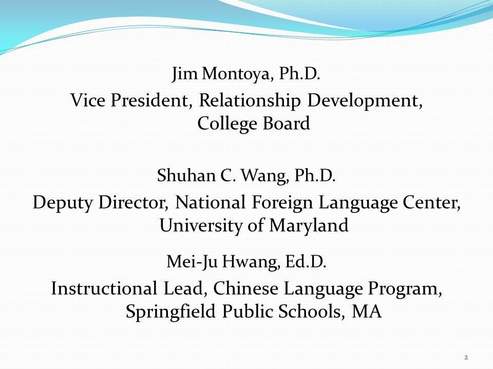 Jim Montoya, Ph.D. Vice President, Relationship Development, College Board Shuhan C.