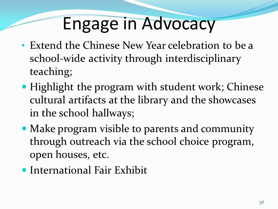 Engage in Advocacy Extend the Chinese New Year celebration to be a school-wide activity through interdisciplinary teaching; Highlight the program with