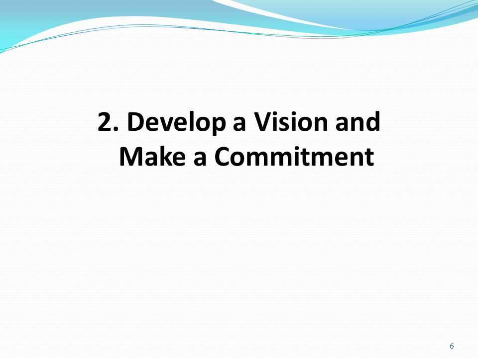 2. Develop a Vision and Make a Commitment 6