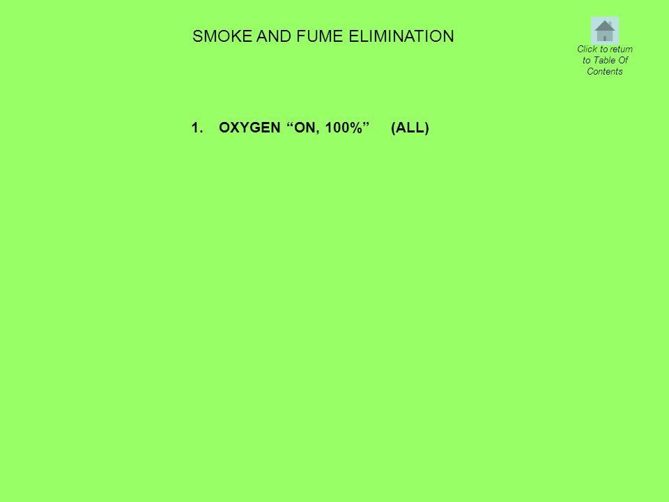"SMOKE AND FUME ELIMINATION 1.OXYGEN ""ON, 100%"" (ALL) Click to return to Table Of Contents"