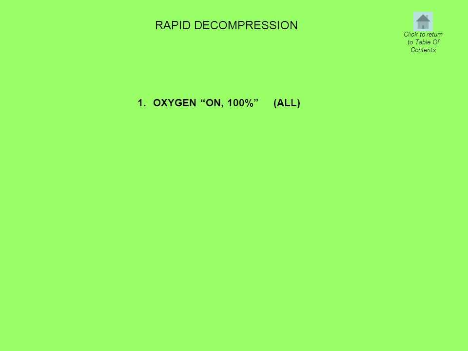 RAPID DECOMPRESSION 1.OXYGEN ON, 100% (ALL) Click to return to Table Of Contents