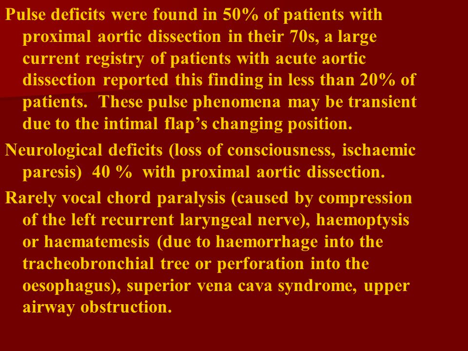 Pulse deficits were found in 50% of patients with proximal aortic dissection in their 70s, a large current registry of patients with acute aortic dissection reported this finding in less than 20% of patients.