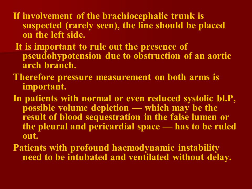 If involvement of the brachiocephalic trunk is suspected (rarely seen), the line should be placed on the left side.