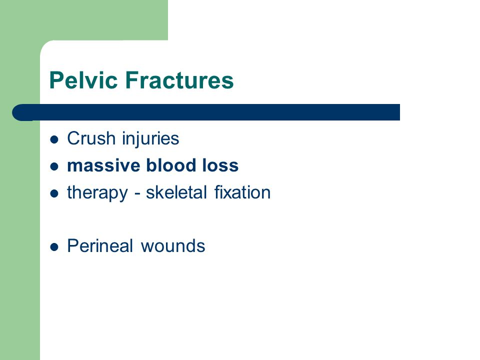 Pelvic Fractures Crush injuries massive blood loss therapy - skeletal fixation Perineal wounds