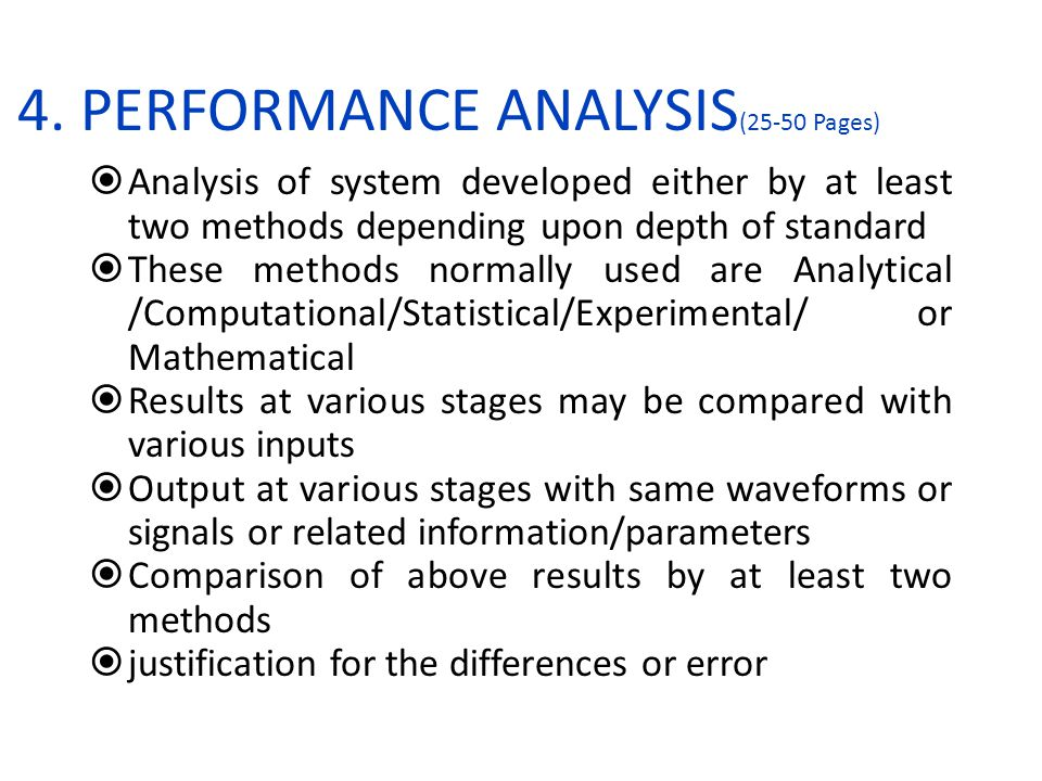 4. PERFORMANCE ANALYSIS (25-50 Pages)  Analysis of system developed either by at least two methods depending upon depth of standard  These methods n