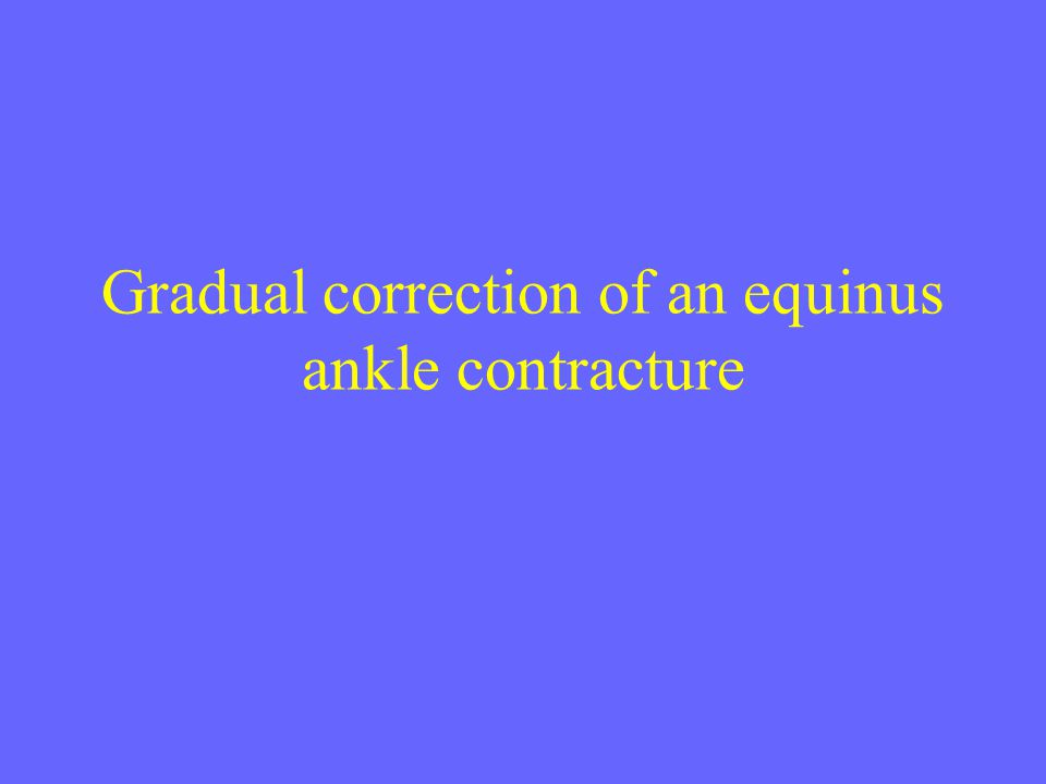 Gradual correction of an equinus ankle contracture
