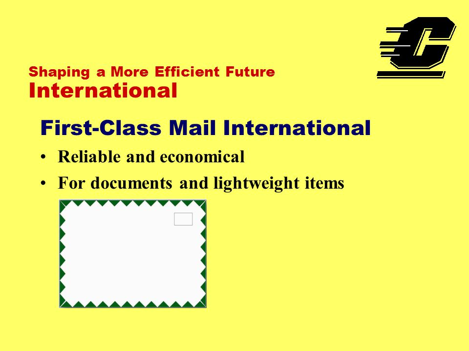 Shaping a More Efficient Future International First-Class Mail International Reliable and economical For documents and lightweight items