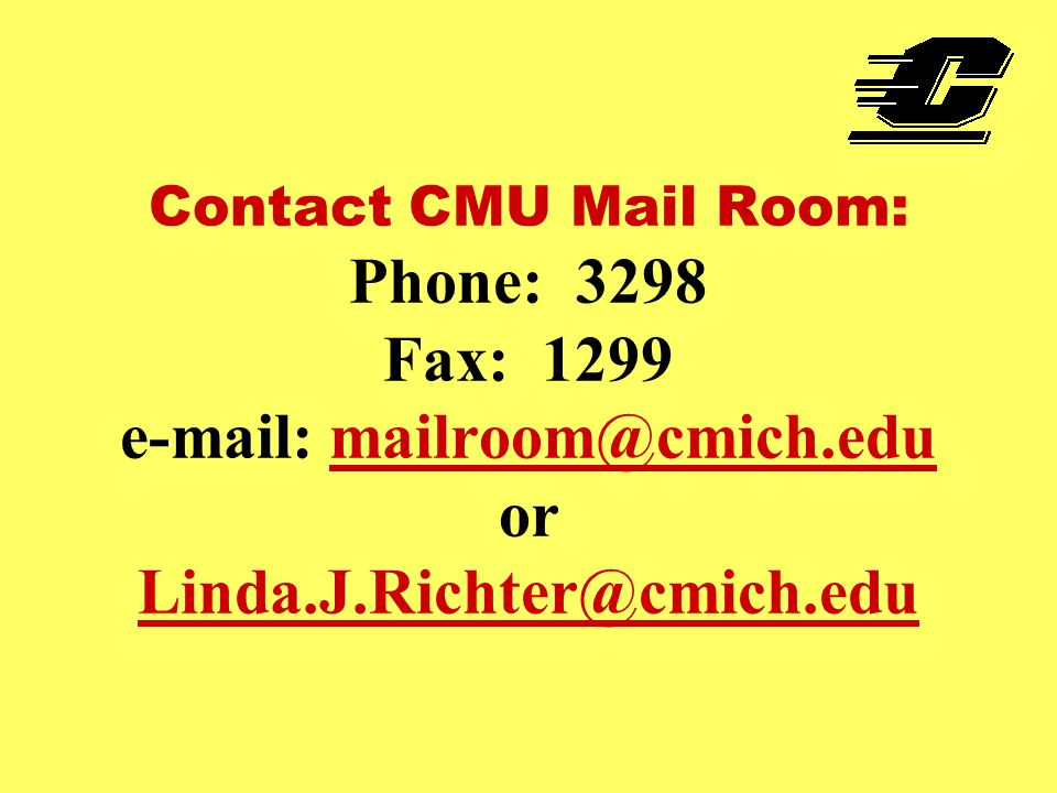 Contact CMU Mail Room: Phone: 3298 Fax: 1299 e-mail: mailroom@cmich.edu or Linda.J.Richter@cmich.edu