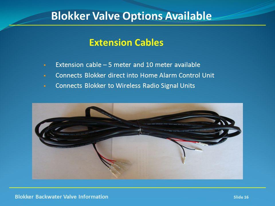 Blokker Valve Options Available Extension Cables  Extension cable – 5 meter and 10 meter available  Connects Blokker direct into Home Alarm Control
