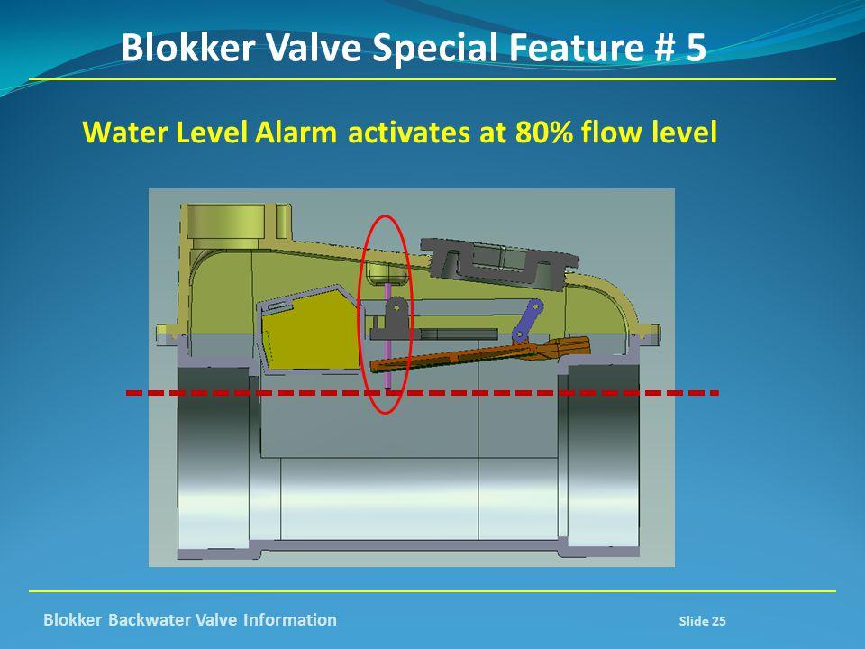 Blokker Valve Special Feature # 5 Water Level Alarm activates at 80% flow level Blokker Backwater Valve Information Slide 25