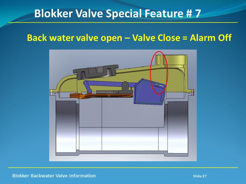 Blokker Valve Special Feature # 7 Back water valve open – Valve Close = Alarm Off Blokker Backwater Valve Information Slide 27