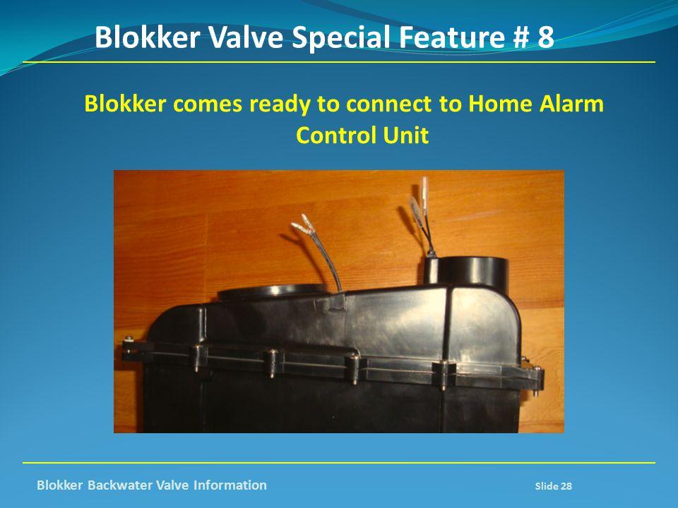 Blokker Valve Special Feature # 8 Blokker comes ready to connect to Home Alarm Control Unit Blokker Backwater Valve Information Slide 28