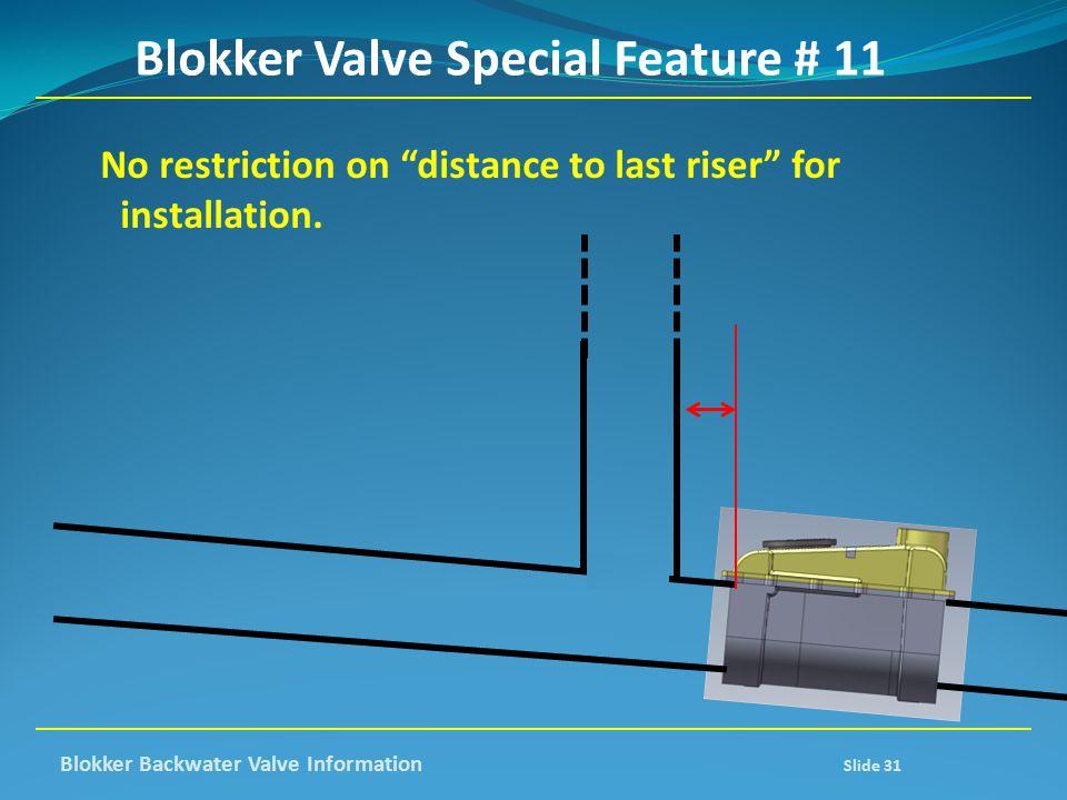 """Blokker Valve Special Feature # 11 No restriction on """"distance to last riser"""" for installation. Blokker Backwater Valve Information Slide 31"""