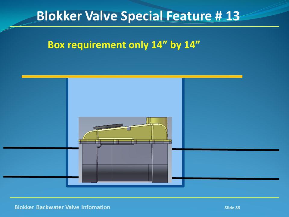 "Blokker Valve Special Feature # 13 Box requirement only 14"" by 14"" Blokker Backwater Valve Infomation Slide 33"