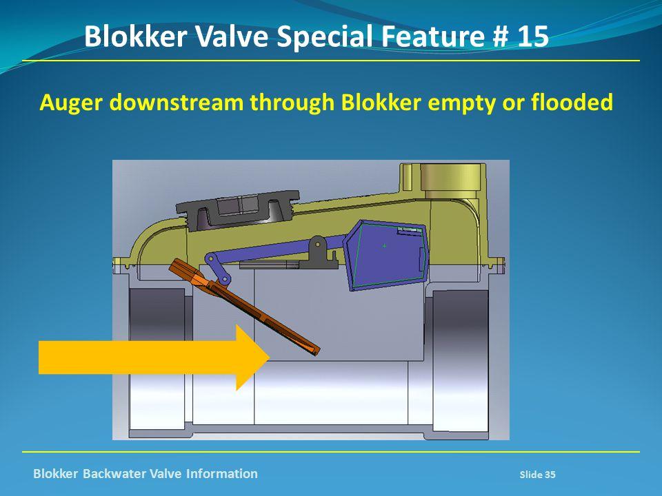 Blokker Valve Special Feature # 15 Auger downstream through Blokker empty or flooded Blokker Backwater Valve Information Slide 35