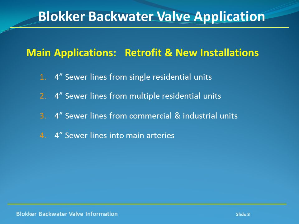 """Blokker Backwater Valve Application Main Applications: Retrofit & New Installations 1.4"""" Sewer lines from single residential units 2.4"""" Sewer lines fr"""