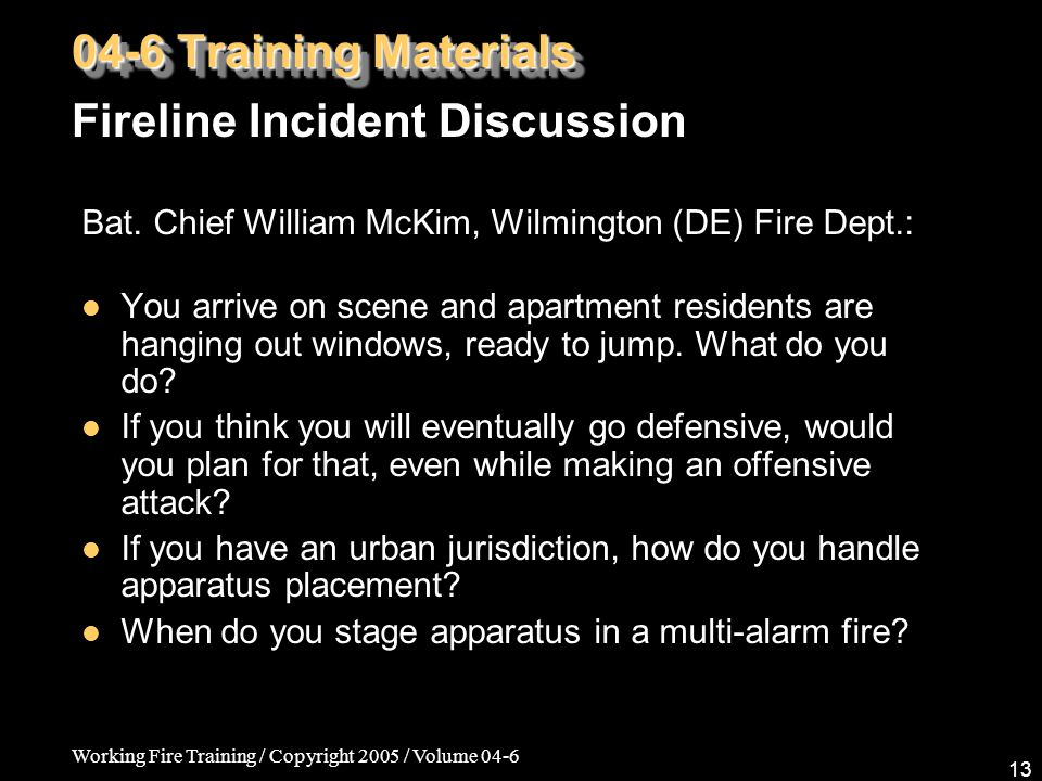 Working Fire Training / Copyright 2005 / Volume 04-6 13 Bat. Chief William McKim, Wilmington (DE) Fire Dept.: You arrive on scene and apartment reside