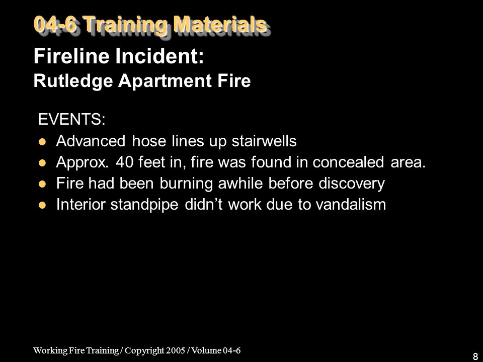 Working Fire Training / Copyright 2005 / Volume 04-6 9 Called in 3 rd alarm.