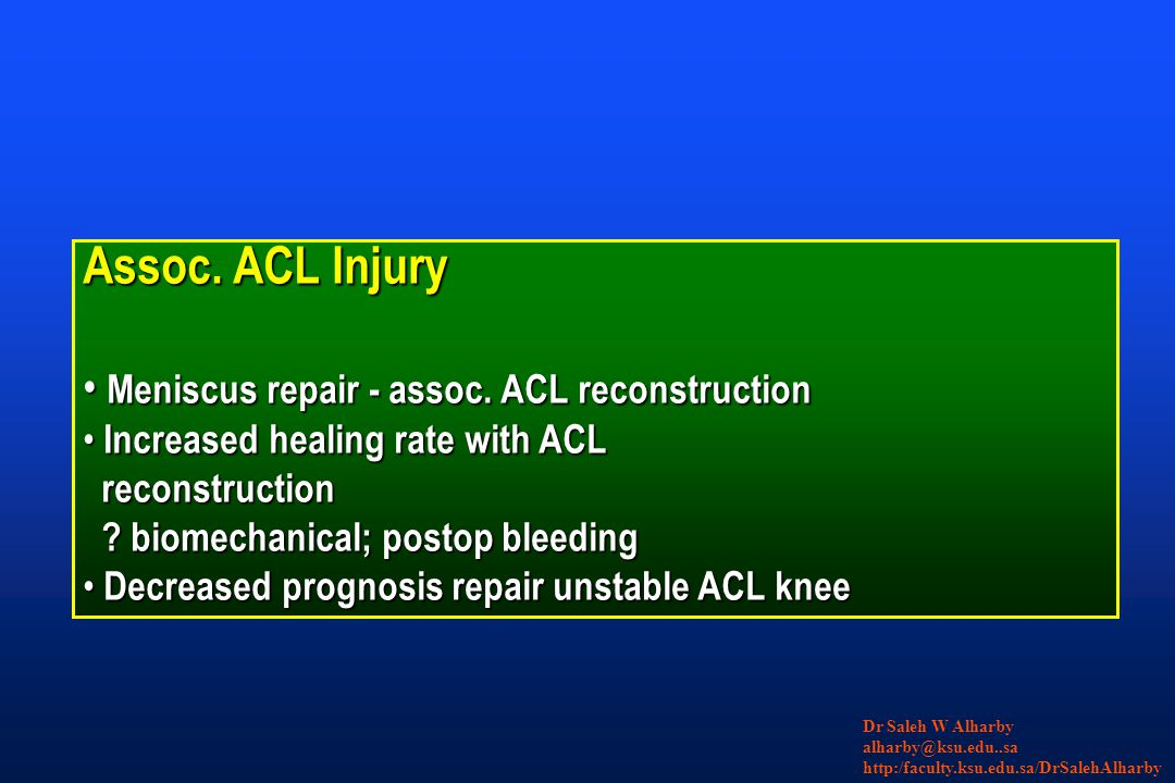 Assoc. ACL Injury Meniscus repair - assoc. ACL reconstruction Meniscus repair - assoc. ACL reconstruction Increased healing rate with ACL Increased he