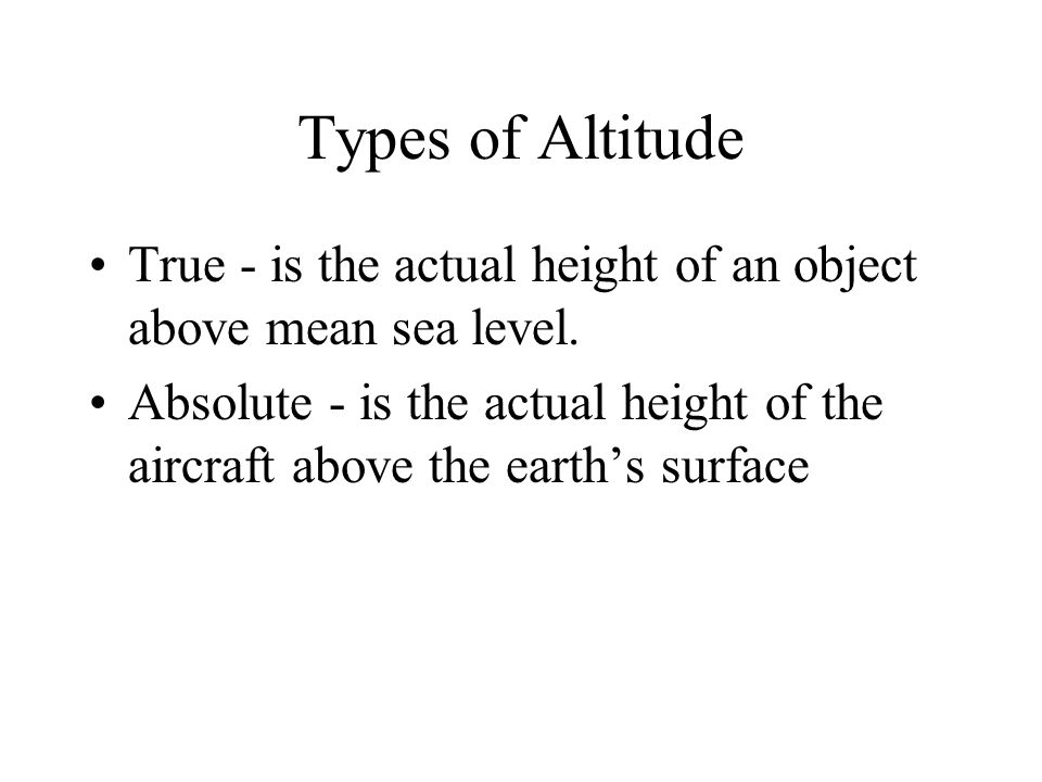 Types of Altitude Indicated - is what you read on the altimeter Pressure - is displayed when you have the altimeter set to 29.92. It is the vertical d
