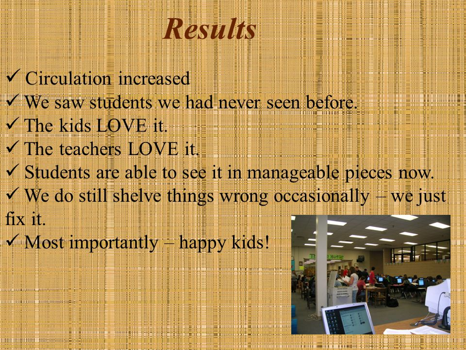 Results Circulation increased We saw students we had never seen before.