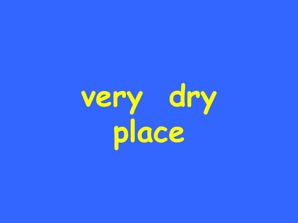 very dry place