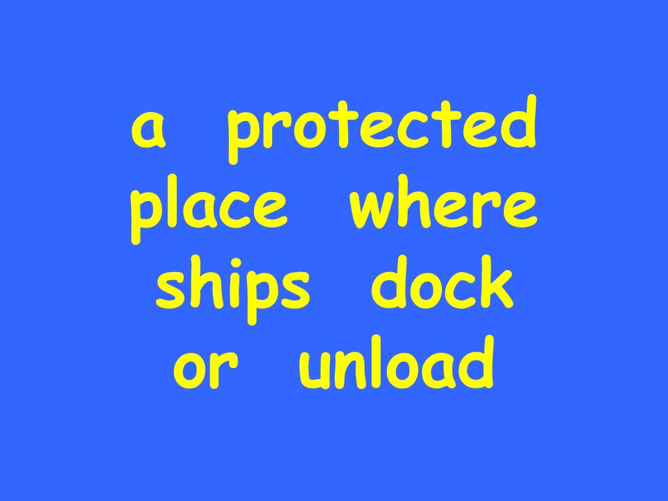 a protected place where ships dock or unload