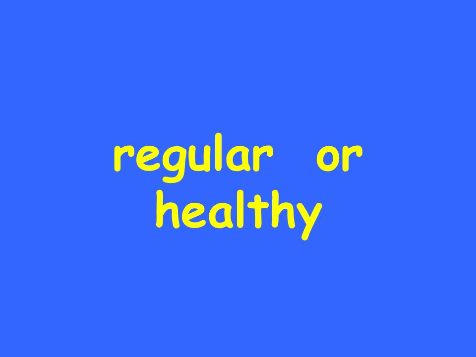 regular or healthy