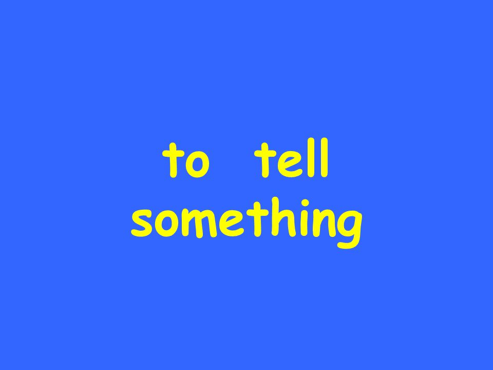 to tell something