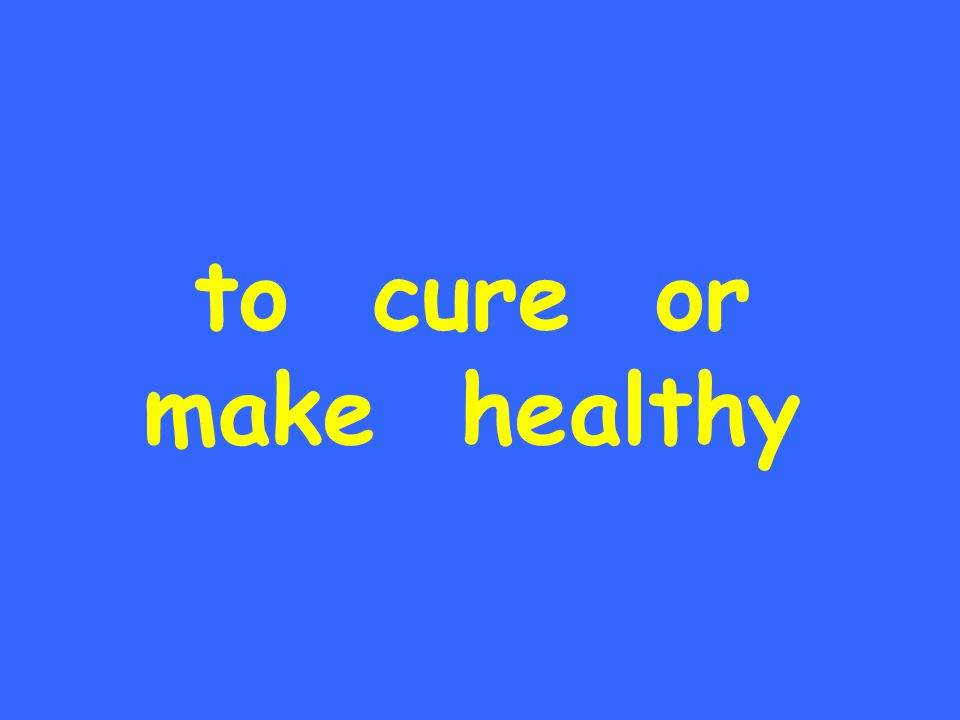 to cure or make healthy