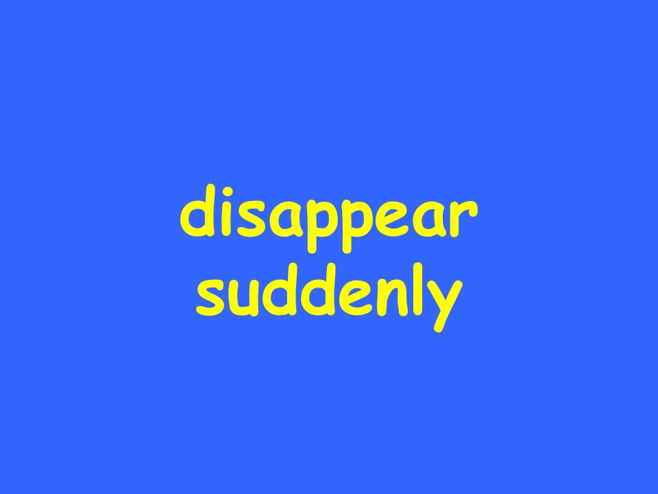 disappear suddenly