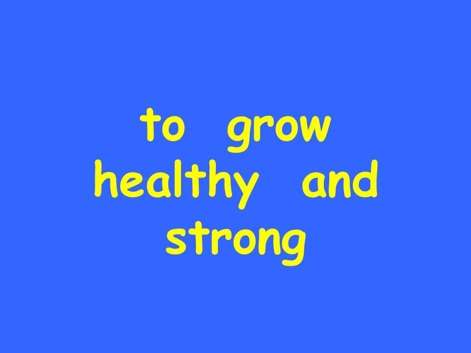 to grow healthy and strong