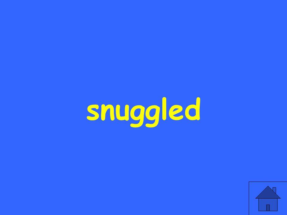 snuggled